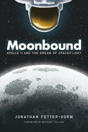 Moonbound : Apollo 11 and the Dream of Spaceflight - Fetter-Vorm, Jonathan
