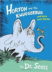 Horton and the Kwuggerbug and More Lost Stories - Seuss, Dr.
