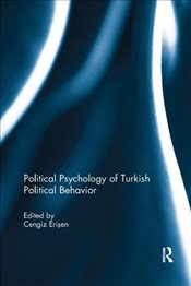 Political Psychology of Turkish Political Behavior - Erisen, Cengiz