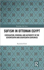 Sufism in Ottoman Egypt: Circulation, Renewal and Authority in the Seventeenth and Eighteenth Centur - Chih, Rachida