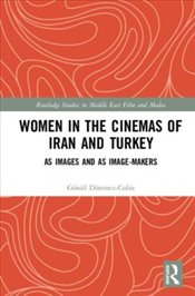 Women in the Cinemas of Iran and Turkey : As Images and as Image Makers   - Dönmez-Colin, Gönül