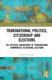 Transnational Politics, Citizenship and Elections: The Political Engagement of Transnational Communi - De Lazzari, Chiara