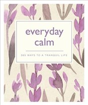 Everyday Calm : 365 Ways to a Better You -