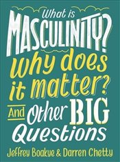 What is Masculinity? Why Does it Matter? And Other Big Questions - Boakye, Jeffrey