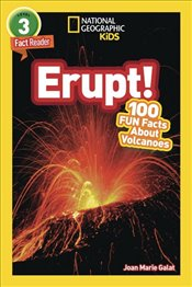 Erupt! : 100 Fun Facts About Volcanoes : Level 3 : National Geographic Readers - Galat, Joan Marie