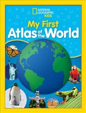 My First Atlas of the World : A Childs First Picture Atlas - National Geographic Kids