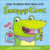How to Brush Your Teeth With Snappy Croc - Clarke, Jane