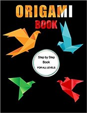 Origami Book : Step by Step Book for All Levels - Kolektif