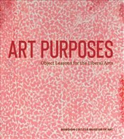 Art Purposes : Object Lessons for the Liberal Arts - Homann, Joachim