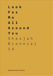 Look for Me All Around You : Sharjah Biennial 14 : Leaving the Echo Chamber - Tancons, Claire