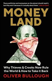Moneyland : Why Thieves And Crooks Now Rule The World And How To Take It Back - Bullough, Oliver