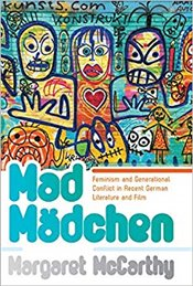 Mad Machen : Feminism and Generational Conflict in Recent German Literature and Film - McCarthy, Margaret