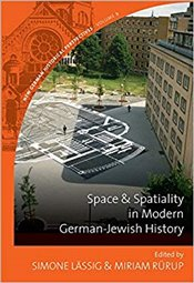 Space and Spatiality in Modern German Jewish History - Lassig, Simone