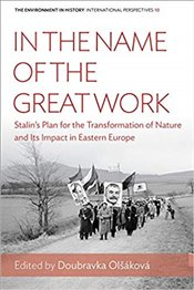 In the Name of the Great Work : Stalins Plan for the Transformation of Nature and its Impact - Olsakova, Doubravka