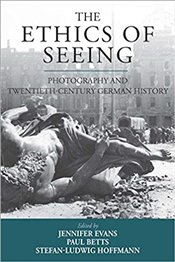 Ethics of Seeing : Photography and Twentieth Century German History - Evans, Jennifer