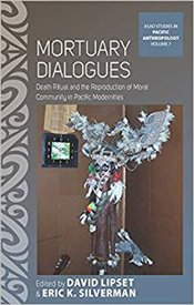 Mortuary Dialogues : Death Ritual and the Reproduction of Moral Community in Pacific Modernities - Lipset, David