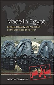 Made In Egypt : Gendered Identity and Aspiration on the Globalised Shop Floor - Chakravarti, Leila Zaki