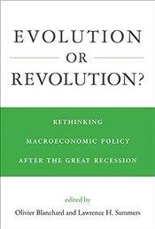 Evolution or Revolution? : Rethinking Macroeconomic Policy after the Great Recession - Blanchard, Olivier
