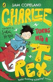 Charlie Turns Into a T-Rex : Charlie Changes Into a Chicken Series Book 2 - Copeland, Sam