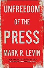 Unfreedom of the Press - Levin, Mark R.