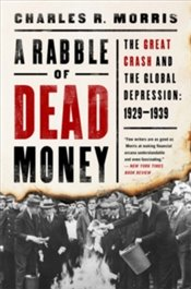 Rabble of Dead Money : The Great Crash and the Global Depression : 1929-1939 - Morris, Charles