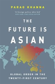 Our Asian Future : What the Asianisation of the World Means for You - Khanna, Parag