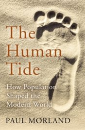 Human Tide : How Population Shaped the Modern World - Morland, Paul
