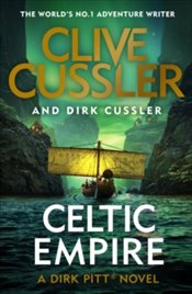 Celtic Empire : Dirk Pitt 25 : The Dirk Pitt Adventures - Cussler, Clive