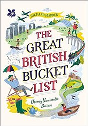 Great British Bucket List : Utterly Unmissable Britain - Madden, Richard