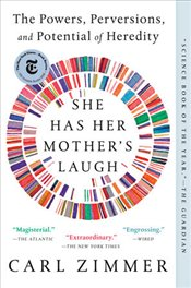 She Has Her Mothers Laugh : The Powers, Perversions, and Potential of Heredity - Zimmer, Carl