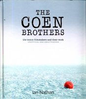Coen Brothers : The Iconic Filmmakers and Their Work : Unofficial and Unauthorised - Nathan, Ian