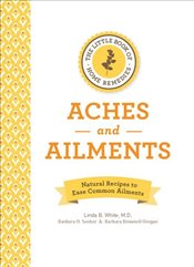 Little Book of Home Remedies, Aches and Ailments : Natural Recipes to Ease Common Ailments -