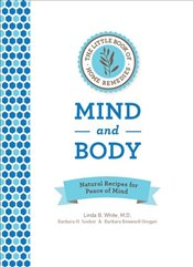 Little Book of Home Remedies, Mind and Body : Natural Recipes for Peace of Mind -