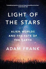 Light of the Stars : Alien Worlds and the Fate of the Earth - Frank, Adam