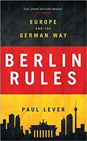 Berlin Rules : Europe and the German Way - Lever, Paul