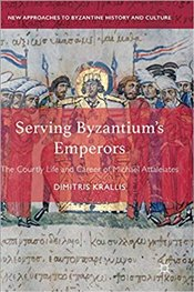 Serving Byzantiums Emperors: The Courtly Life and Career of Michael Attaleiates (New Approaches to  - Krallis, Dimitris
