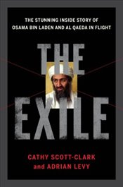 Exile : The Stunning Inside Story of Osama bin Laden and Al Qaeda in Flight - Scott-Clark, Catherine