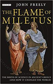 Flame of Miletus : The Birth of Science in Ancient Greece (and How It Changed the World) - Freely, John