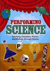 Performing Science : Teaching Chemistry, Physics and Biology Through Drama - Abrahams, Ian