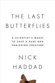 Last Butterflies : A Scientists Quest to Save a Rare and Vanishing Creature - Haddad, Nick