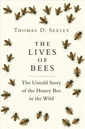 Lives of Bees : The Untold Story of the Honey Bee in the Wild - Seeley, Thomas D.