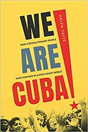 We Are Cuba! : How a Revolutionary People Have Survived in a Post Soviet World - Yaffe, Helen