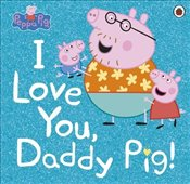 Peppa Pig : I Love You, Daddy Pig -