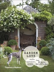 Garden Love : Plants, Dogs, Country, Gardens - Griffiths, Simon