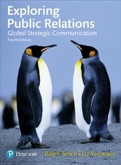 Exploring Public Relations : Global Strategic Communication - Tench, Ralph