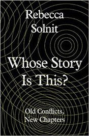 Whose Story Is This? : Essays at the Intersection - Solnit, Rebecca