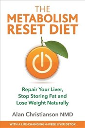 Metabolism Reset Diet : Repair Your Liver, Stop Storing Fat and Lose Weight Naturally - Christianson, Alan