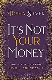 Its Not Your Money : How to Live Fully from Divine Abundance - Silver, Tosha