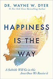 Happiness Is the Way  - Dyer, Wayne W.