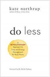 Do Less : A Revolutionary Approach to Time and Energy Management for Busy Moms - Northrup, Kate